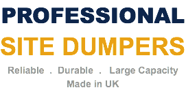 PROFESSIONAL SITE DUMPERS Reliable . Durable . Large Capacity Made in UK